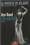 L'Atlantide. La rivolta di Atlante - Ayn Rand, Laura Grimaldi