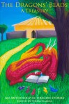 The Dragons' Beads: A Treasury (Dragons' Beads #1) - Teresa Garcia, Elizabeth Buckley, Victoria Davis, Niels van Eekelen, Athena Garcia, Ollie Lambert, Douglas J. Moore, Meghan Proctor, Jo Anne Spiese, Kristina Stumpf, Michael Camp, Rachel Wookey