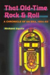 That Old-Time Rock & Roll: A Chronicle of an Era, 1954-63 - Richard Aquila