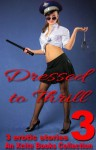 Dressed to Thrill Volume Three - Three sexy uniform and dressing up stories - Beverly Langland, Lynn Lake, Courtney James