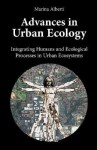 Advances in Urban Ecology: Integrating Humans and Ecological Processes in Urban Ecosystems - Marina Alberti