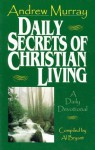 Daily Secrets of Christian Living: A Daily Devotional - Andrew Murray