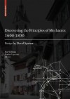 Discovering the Principles of Mechanics 1600-1800: Essays by David Speiser - Kim Williams