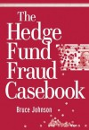 The Hedge Fund Fraud Casebook (Wiley Finance) - Bruce Johnson