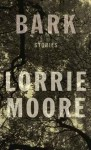 Bark: Stories - Lorrie Moore