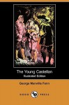 The Young Castellan (Illustrated Edition) (Dodo Press) - George Manville Fenn