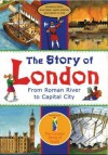 The Story of London: From Roman River to Capitol City - Jacqui Bailey, Christopher Maynard