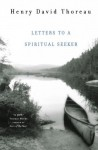 Letters to a Spiritual Seeker - Henry David Thoreau, Bradley P. Dean