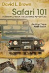 Safari 101 Hunting Africa: The Ultimate Adventure: Getting There and Back - David L. Brown