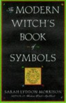 The Modern Witch's Book Of Symbols - Sara Morrison