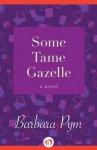 Some Tame Gazelle: A Novel (Open Road) - Barbara Pym