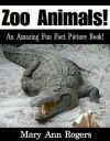 Zoo Animals: An Amazing Fun Fact Picture Book - Mary Ann Rogers