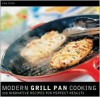 Modern Grill Pan Cooking: 100 Innovative Recipes for Perfect Results - Gina Steer