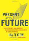 Present at the Future: From Evolution to Nanotechnology, Candid and Controversial Conversations on Science and Nature - Ira Flatow