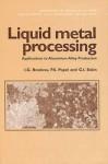 Liquid Metal Processing: Applications to Aluminium Alloy Production - Raymond Bonnett