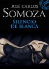 Silencio De Blanca - José Carlos Somoza