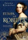 Europa jest kobietą. Romanse i miłości sławnych Europejek - Iwona Kienzler