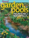 Garden Pools. Fountains & Waterfalls: Design Ideas and Installation Techniques for Natural Looking Water Features - Sunset Books, Sunset Books