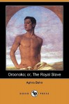 Oroonoko; Or, the Royal Slave (Dodo Press) - Aphra Behn