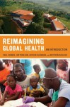 Reimagining Global Health: An Introduction - Paul Farmer, Arthur Kleinman, Jim Kim, Matthew Basilico