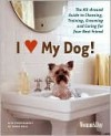 I (Love) My Dog!: The Guide to Choosing, Training, Grooming and Caring for Your Best Friend - Woman's Day Magazine, Woman's Day Magazine