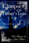 Glimpses of the Father's Love, Psalms and Parables for Ordinary Times - Jane Moore, Pat Bowers