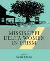 Mississippi Delta Women in Prism - Claire T. Feild