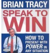 Speak To Win: How to Present With Power in Any Situation - Brian Tracy