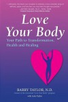 Love Your Body: Your Path to Transformation, Health, and Healing - Barry Taylor