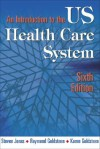 An Introduction To The U. S. Health Care System - Steven Jonas
