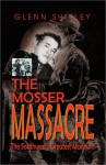 Mosser Massacre: The Southwest's Greatest Manhunt - Glenn Shirley