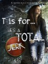 T is For He's a Total Jerk... - Piper Shelly