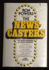 The Newscasters: The News Business as Show Business - Ron Powers