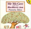 Mr Mcgee And The Blackberry Jam - Pamela Allen