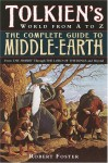 The Complete Guide to Middle-earth: From The Hobbit Through The Lord of the Rings and Beyond - Robert Foster