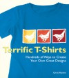 Terrific T-Shirts: Hundreds of Ways to Create Your Own Great Designs - Chris Rankin