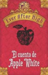 Ever After High. El cuento de Apple White (Spanish Edition) - Shannon Hale