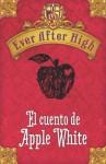 Ever After High. El cuento de Apple White (Spanish Edition) - Shannon Hale