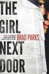 The Girl Next Door: A Mystery - Brad Parks