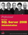 Professional Microsoft SQL Server 2008 Administration - Brian Knight, Ketan Patel, Wayne Snyder
