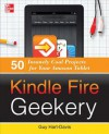 Kindle Fire Geekery: 50 Insanely Cool Projects for Your Amazkindle Fire Geekery: 50 Insanely Cool Projects for Your Amazon Tablet on Tablet - Guy Hart-Davis, Hartdavis