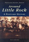 Around Little Rock: A Postcard History (Postcard History Series) - Ray Hanley, Steven G. Hanley