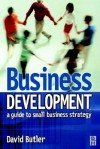 Business Development: A Guide to Small Business Strategy - David Butler