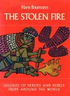 The Stolen Fire: Legends of Heroes and Rebels from Around the World - Hans Baumann, Stella Humphries, Herbert Holzing