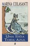 Uma Ideia Toda Azul - Marina Colasanti