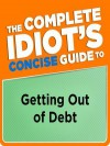 The Complete Idiot's Concise Guide to Getting Out of Debt - Ken Clark