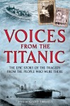 Voices from the Titanic: The Epic Story of the Tragedy from the People Who Were There - Geoff Tibballs
