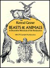Beasts & Animals in Decorative Woodcuts of the Renaissance - Konrad Gesner, Carol Belanger-Grafton