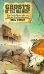 Ghosts of the old west : desert spirits, haunted cabins, lost trails, and other strange encounters - Earl Murray