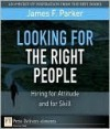 Looking for the Right People: Hiring for Attitude and for Skill - James Parker